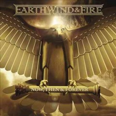 Now, then & forever /  Earth, Wind & Fire. - Earth, Wind & Fire.