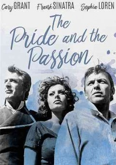 The pride and the passion /  directed by Stanley Kramer ; written by Edna Anhalt and Edward Anhalt.