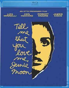 Tell me that you love me, Junie Moon /  director, Otto Preminger. - director, Otto Preminger.