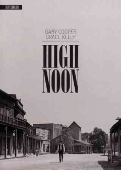 High noon /  Stanley Kramer Productions presents a United Artists release ; screenplay by Carl Foreman ; directed by Fred Zinnemann.