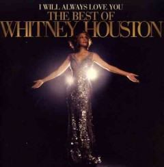 I will always love you : the best of Whitney Houston / Whitney Houston.