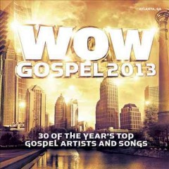 WOW gospel 2013 : the year's 30 top gospel artists and songs.