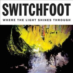 Where the light shines through /  Switchfoot.