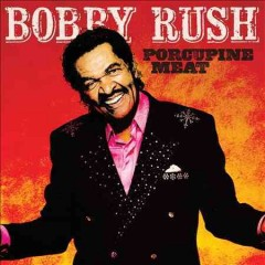 Porcupine meat /  Bobby Rush.