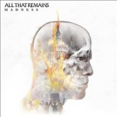 Madness /  All That Remains. - All That Remains.