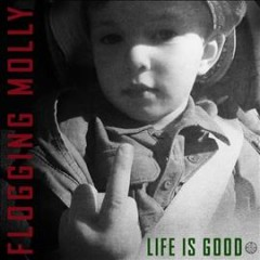 Life is good /  Flogging Molly.