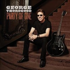 Party of one /  George Thorogood.