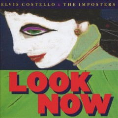 Look now / Elvis Costello and The Imposters - Elvis Costello and The Imposters