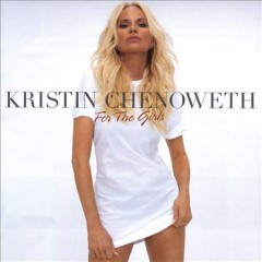 For the girls /  Kristin Chenoweth. - Kristin Chenoweth.