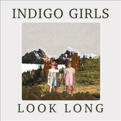Look Long /  Indigo Girls.