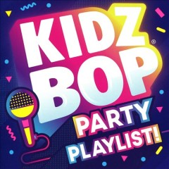 Kidz Bop Party Playlist /  KIDZ BOP Kids.