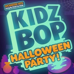 Kidz Bop Halloween party! /  Kidz Bop Kids. - Kidz Bop Kids.