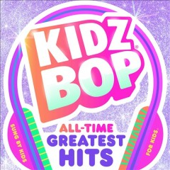 Kidz bop : all time greatest hits / Kidz Bop. - Kidz Bop.