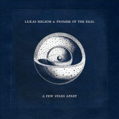 A few stars apart /  Lukas Nelson & Promise of the Real. - Lukas Nelson & Promise of the Real.