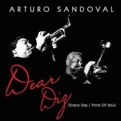 Dear Diz : (every day I think of you) / Arturo Sandoval. - Arturo Sandoval.