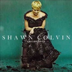 Uncovered /  Shawn Colvin.