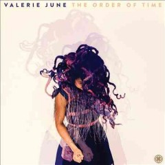 The Order of Time /  Valerie June.