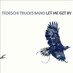 Let me get by /  Tedeschi Trucks Band. - Tedeschi Trucks Band.