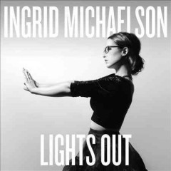 Lights out /  Ingrid Michaelson.