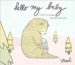 Hello my baby : songs to bond you and your baby / Vered.