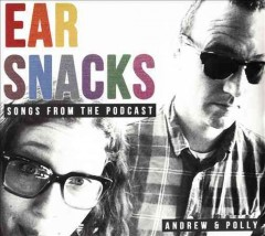 Ear Snacks: Songs From the Podcast /  Andrew & Polly.