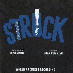 Struck : world premiere recording [soundtrack] / music & lyrics, Rich Morel. - music & lyrics, Rich Morel.