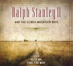 Lord help me find the way /  Ralph Stanley II and the Clinch Mountain Boys. - Ralph Stanley II and the Clinch Mountain Boys.