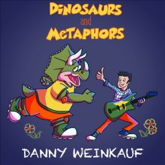 Dinosaurs and Metaphors /  Danny Weinkauf.