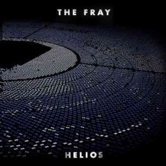 Helios /  The Fray.
