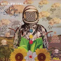 Guitar in the space age! /  Bill Frisell.