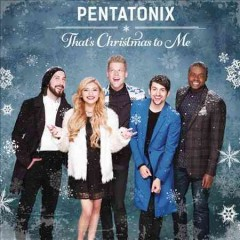 That's Christmas to me /  Pentatonix. - Pentatonix.