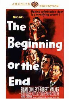 The beginning or the end  /  Metro Goldwyn Mayer ; produced by Samuel Marx  ; directed by Norman Taurog ; screen play by Frank Wead ; original story by Robert Considine.
