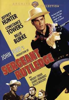 Sergeant Rutledge /  produced by Willis Goldbeck and Patrick Ford ; written by James Warner Bellah and Willis Goldback ; directed by John Ford. - produced by Willis Goldbeck and Patrick Ford ; written by James Warner Bellah and Willis Goldback ; directed by John Ford.