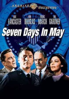 Seven days in May /  Seven Arts-Joel Productions, Inc. ; produced by Edward Lewis ; screenplay by Rob Serling ; directed by John Frankenheimer.