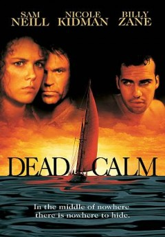 Dead calm /  director, Philip Noyce ; writer, Terry Hayes ; produced by Terry Hayes, George Miller & Doug Mitchell.