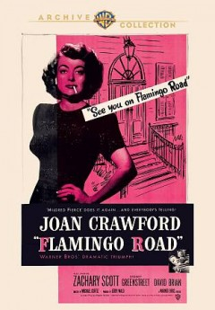 Flamingo Road /  Warner Bros. Pictures presents ; a Michael Curtiz production ; screen play by Robert Wilder ; produced by Jerry Wald ; director, Michael Curtiz. - Warner Bros. Pictures presents ; a Michael Curtiz production ; screen play by Robert Wilder ; produced by Jerry Wald ; director, Michael Curtiz.