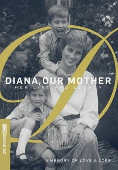 Diana, our mother : her life and legacy / [presented by] HBO Documentary Films ; an Oxford Films production. - [presented by] HBO Documentary Films ; an Oxford Films production.