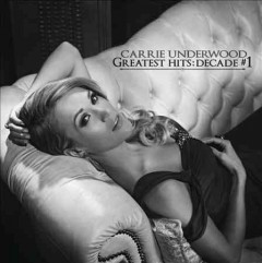 Greatest hits : decade #1 / Carrie Underwood.