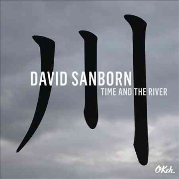 Time and the river /  David Sanborn.