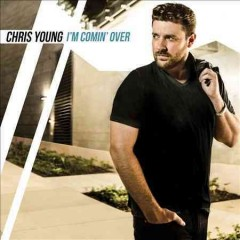 I'm comin' over / Chris Young