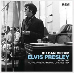 If I can dream : Elvis Presley with the Royal Philharmonic Orchestra.