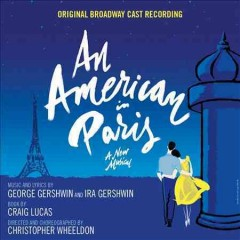 An American in Paris : a new musical : original broadway cast recording / music and lyrics by George Gershwin and Ira Gershwin. - music and lyrics by George Gershwin and Ira Gershwin.