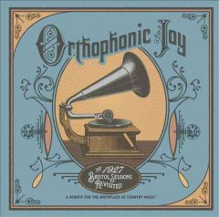 Orthophonic Joy : the 1927 Bristol sessions revisited.