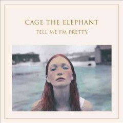 Tell me I'm pretty /  Cage the Elephant. - Cage the Elephant.