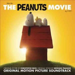 The Peanuts movie : original motion picture soundtrack / original score by Christophe Beck ; original song by Meghan Trainor. - original score by Christophe Beck ; original song by Meghan Trainor.