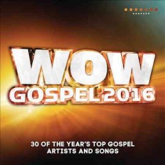 WOW gospel 2016 : the year's 30 top gospel artists and songs.