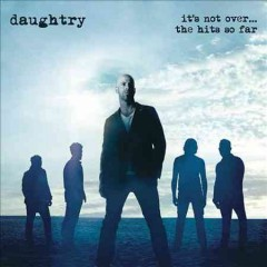 It's not over-- : the hits so far / Daughtry.