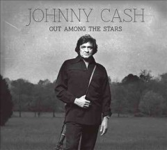 Out among the stars /  Johnny Cash. - Johnny Cash.