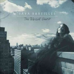 The blessed unrest /  Sara Bareilles.
