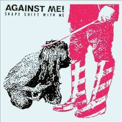 Shape shift with me /  Against Me!